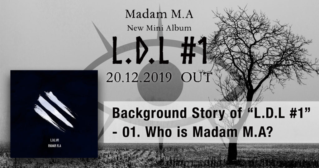 "Background Story of ""L.D.L #1"" - 01. Who is Madam M.A?"