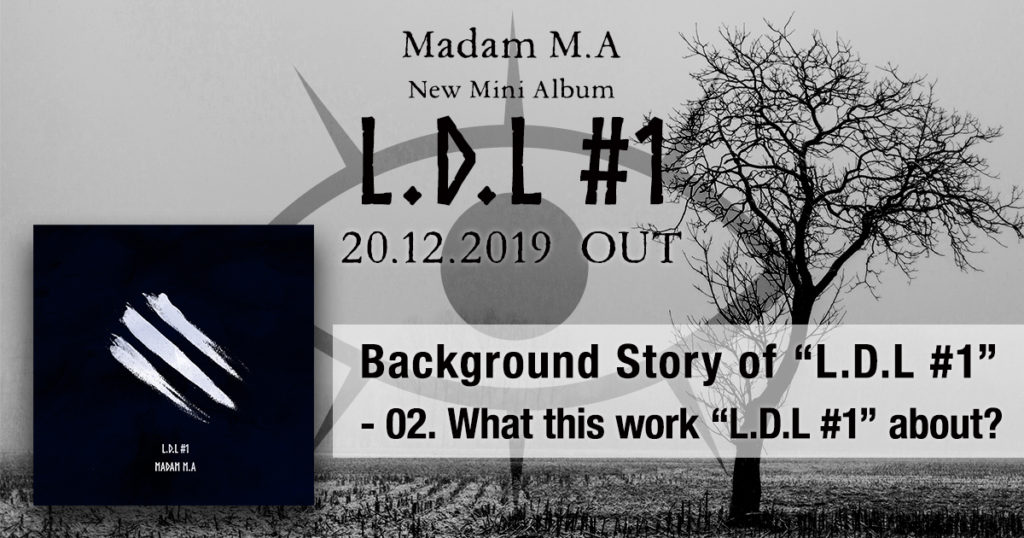"Background Story of ""L.D.L #1"" - 02. What this work ""L.D.L #1"" about?"